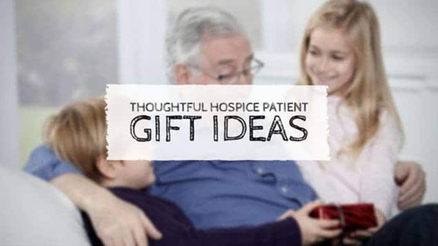 thoughtful hospice patient gift ideas